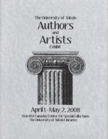 The University of Toledo Authors & Artists Exhibit, April 1, 2008- May 2,...