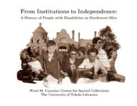 From Institutions to Independence: A History of People with Disabilities in Northwest Ohio, 9/23/2008- 2/27/2009