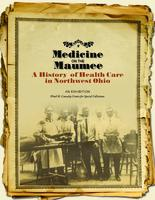 Medicine on the Maumee: A History of Health Care in Northwest Ohio, March 1 - December 28, 2012