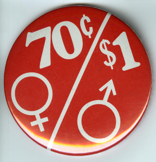Button in reference to pay inequity between men and women.  Women earned 70 cents for each dollar earned by men