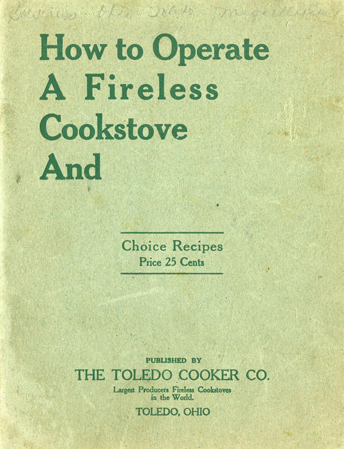 Hot to Operate a Fireless Cook stove and choice recipes. An instruction manual for a fireless cook stove and lots of easy instructions for food using the cook stove.