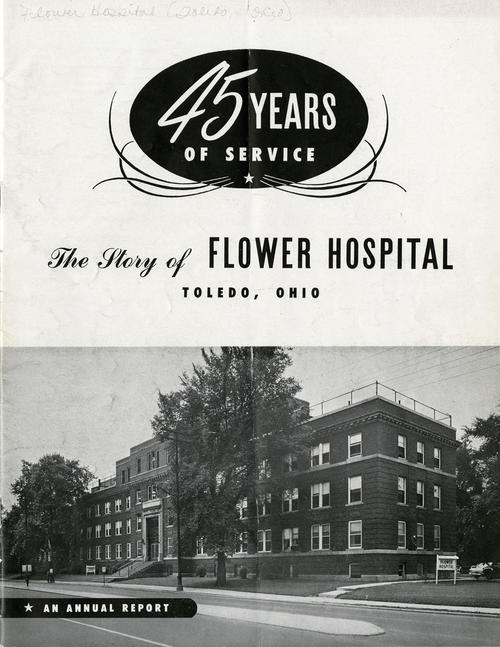 The Story of Flower Hospital, Toledo, Ohio (cover). 45 years of service. An Annual Report. This report details the spending and incomes of the hospital, also showcases the high quality of staff, and the ways the hospital runs on a daily basis over the course of the 1950 year