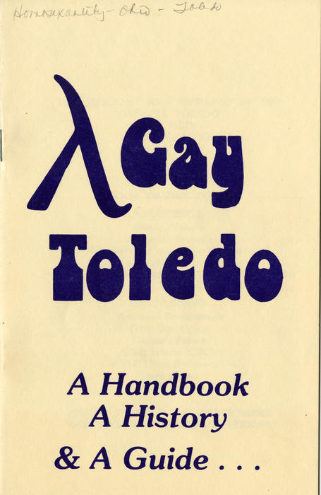 A Gay Toledo; A Handbook, A History and A Guide (cover). . . Details the resources gay people had in Toledo that act as support groups to strengthen the gay community in Toledo