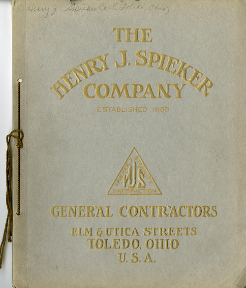 The Henry J. Spieker Company (cover), Established 1888 General Contractors Elm and Utica Streets Toledo, Ohio U.S.A. This is a book that catalogs the work of the Spieker Company Contractors. Notice the string binding.