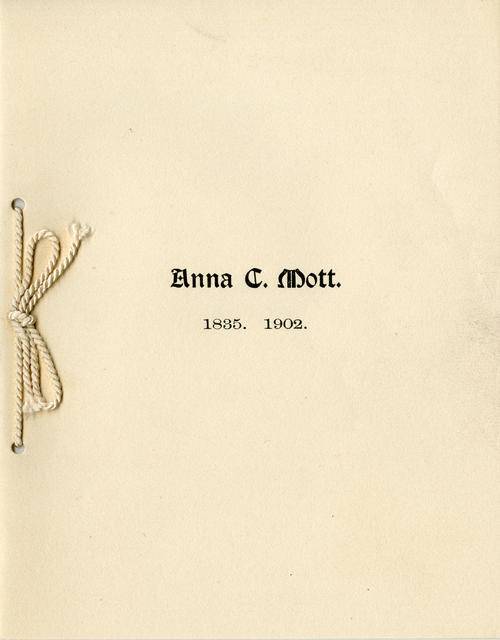 Anna C. Mott. 1835 - 1902. This is a funeral book that details her life.