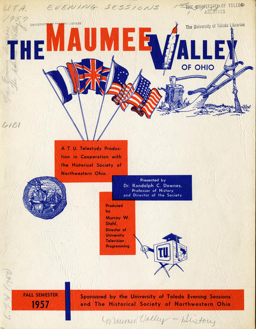 The Maumee Valley of Ohio. A T.U. Telestudy Production in Cooperation with the Historical Society of Northwestern Ohio. Fall semester 1957. Booklet that talks about the history of the Maumee Valley