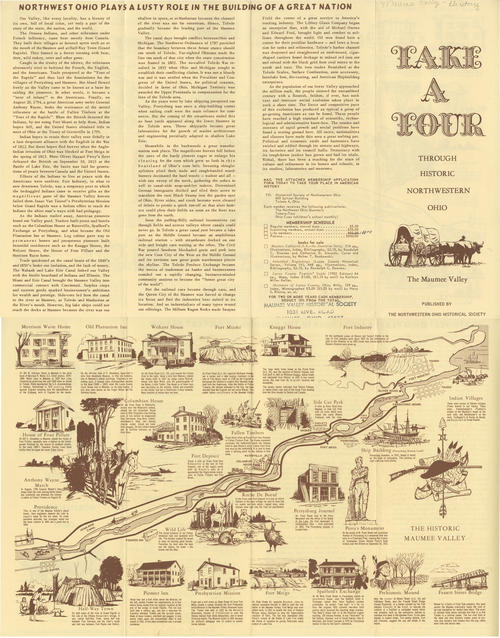 Take A Tour Through Historic Northwestern Ohio - The Maumee Valley. Published by The Northwestern Ohio Historical Society. This brochure advertises the historic tours offered by the historic society. The back side offers some facts about the tour.