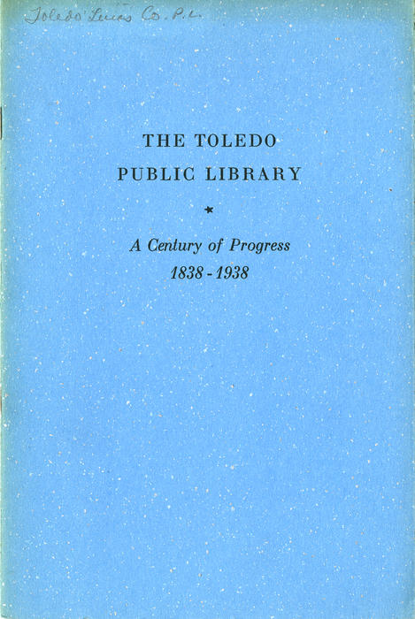 The Toledo Public Library * A Century of Progress 1838-1938. Book that shows where The Toledo Public Library has come from  and the good things they're doing.