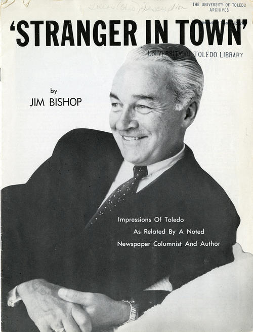 Stranger in Town' by Jim Bishop. Impressions of Toledo As Related by a noted newspaper Columnist and Author. Reprinted articles by noted newspaper columnist and author in Toledo
