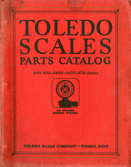 Toledo Scales Parts Catalog - Toledo Scale Company - Toledo, Ohio. Parts catalog for the 840,850,0840, 0850, and 870 styles of scale.