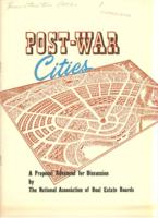 Post-War Cities: A Proposal Advanced for Discussion by the National Association of Real Estate Boards